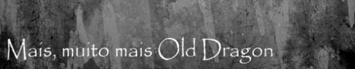 Mais, muito mais Old Dragon
